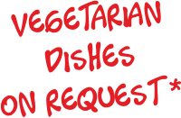 Vegetarian dishes on request*